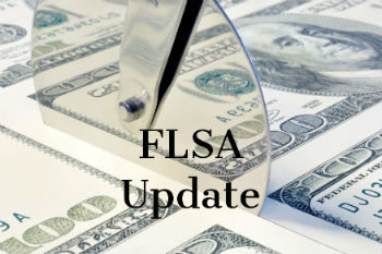 FLSA UPDATE: United States Department of Labor Issued New Regulations
